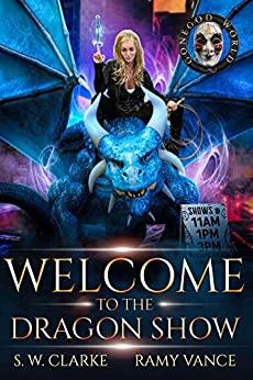 Welcome to the Dragon Show: A Dragon Rider Urban Fantasy Novel (Setting Fires with Dragons Book 2) by [S. W. Clarke, Ramy  Vance, R. E.  Vance]