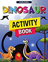 Dinosaur Activity Book: Fun Dino Activity Book, A Great Prehistoric Activity Workbook for Boys and Girls