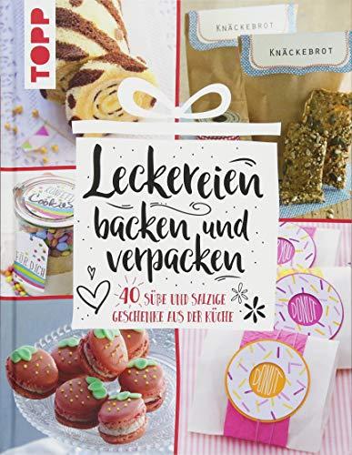 Leckereien backen und verpacken: 40 süße und salzige Geschenke aus der Küche