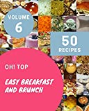 Oh! Top 50 Easy Breakfast And Brunch Recipes Volume 6: Greatest Easy Breakfast And Brunch Cookbook of All Time (English Edition)