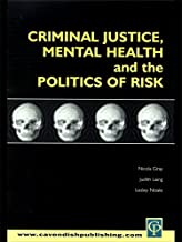 Criminal Justice, Mental Health and the Politics of Risk (Criminology S)