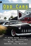 Odd Cars: 77 Avant Garde Silly, Failed, Slow, Experimental, Weird, Obsolete, Obscure, Etc. Machines: Weirdest Car Options (English Edition)