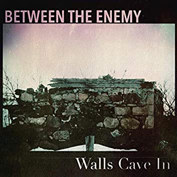 Walls Cave In