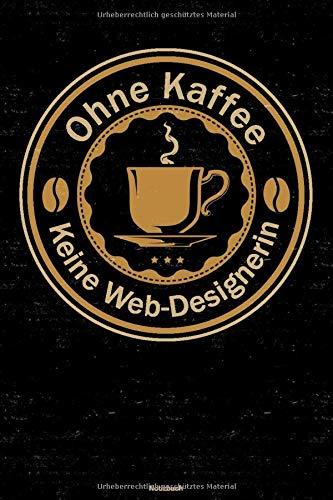 Ohne Kaffee keine Web-Designerin Notizbuch: Web-Designerin Journal DIN A5 liniert 120 Seiten Geschenk