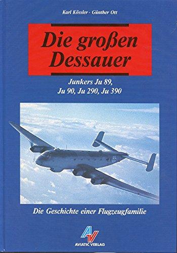 Die grossen Dessauer: Junkers Ju 89, Ju 90, Ju 290, Ju 390.Die Geschichte einer Flugzeugfamilie