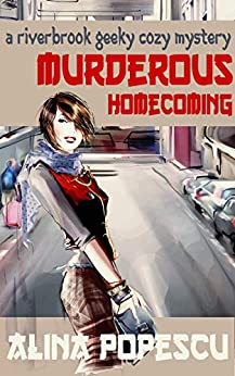 Murderous Homecoming: A Riverbrook Geeky Cozy Mystery (The Riverbrook Geeky Cozy Mysteries Book 1) by [Alina Popescu]