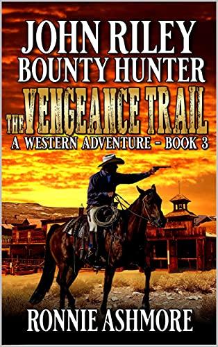 John Riley: Bounty Hunter: The Vengeace Trail: A Western Adventure Sequel (A John Riley: Bounty Hunter Western Book 3) (English Edition)