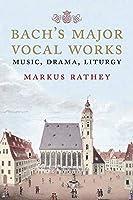 Bach's Major Vocal Works: Music, Drama, Liturgy