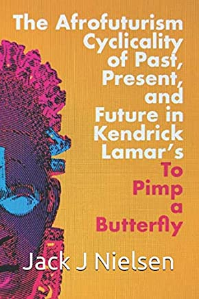 The Afrofuturism Cyclicality of Past, Present, and Future in Kendrick Lamars To Pimp a Butterfly