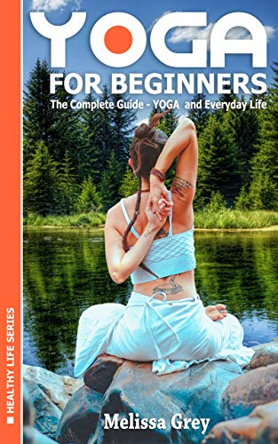 Yoga For Beginners The Complete Guide Yoga And Everyday Life Book 1 Healthy Life Kindle Edition By Grey Melissa Health Fitness Dieting Kindle Ebooks Amazon Com