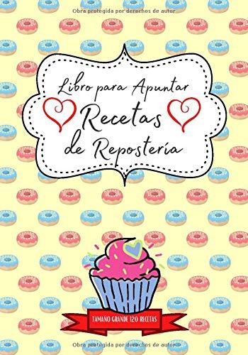 Libro para Apuntar Recetas de Repostería ~ Tamaño Grande 120 Recetas: Fantástico...