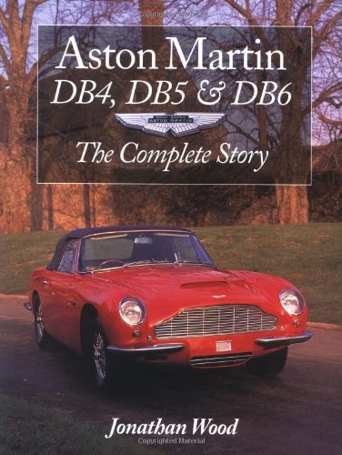 Aston Martin DB4, DB5 & DB6: The Complete Story (Crowood Autoclassic)