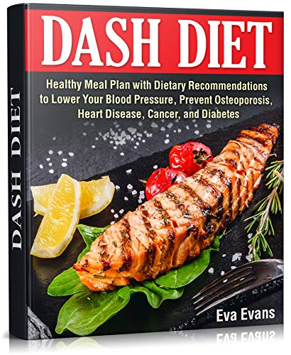 DASH DIET : Healthy Meal Plan with Dietary Recommendations to Lower Your Blood Pressure, Prevent Osteoporosis, Heart Disease, Cancer, and Diabetes (Health, ... & Weight Loss Book 16) (English Edition)