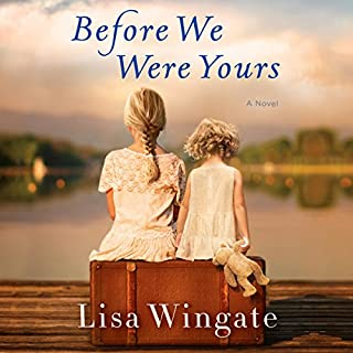 Before We Were Yours     A Novel              By:                                                                                                                                 Lisa Wingate                               Narrated by:                                                                                                                                 Emily Rankin,                                                                                        Catherine Taber                      Length: 14 hrs and 29 mins     48,379 ratings     Overall 4.7