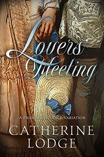 Lovers' Meeting: A Pride & Prejudice Variation by [Catherine Lodge]