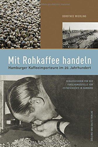 Mit Rohkaffee handeln.: Hamburger Kaffee-Importeure im 20. Jahrhundert (Forum Zeitgeschichte)