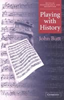Playing with History: The Historical Approach to Musical Performance (Musical Performance and Reception) by John Butt(2002-06-17)