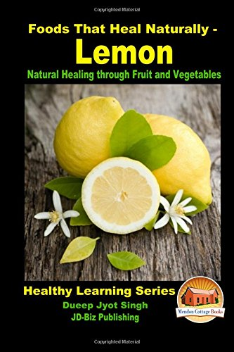 Foods That Heal Naturally – Lemon – Natural Healing through Fruit and Vegetables