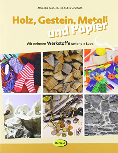 Holz, Gestein, Metall und Papier: Wir nehmen Werkstoffe unter die Lupe