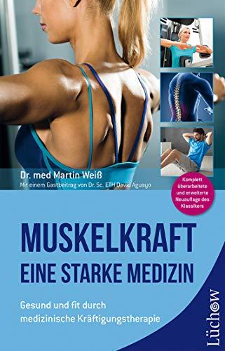 Muskelkraft - Eine starke Medizin: Gesund und fit durch medizinische Kräftigungstherapie