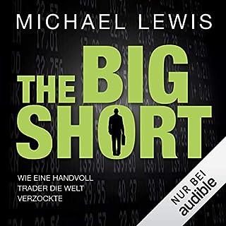 The Big Short: Wie eine Handvoll Trader die Welt verzockte                   Autor:                                                                                                                                 Michael Lewis                               Sprecher:                                                                                                                                 David Nathan                      Spieldauer: 10 Std. und 21 Min.     250 Bewertungen     Gesamt 4,6