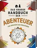 Das große Handbuch der Abenteuer: Für drinnen und draußen
