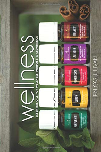 Wellness: Essential Oils for Wellness, Purpose, & Abundance