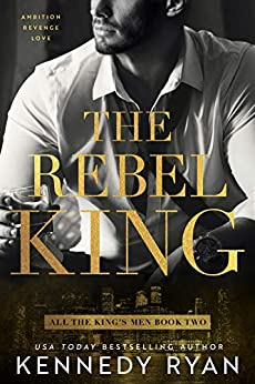The Rebel King: All the King's Men Duet - Book 2 (All the King's Men Series) (English Edition) van [Kennedy Ryan]