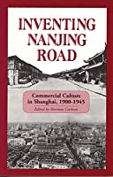 Inventing Nanjing Road: Commercial Culture in Shanghai, 1900-1945 (Cornell East Asia Series)