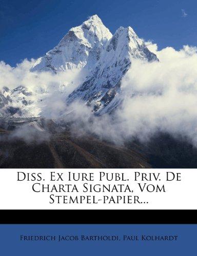 Diss. Ex Iure Publ. Priv. de Charta Signata, Vom Stempel-Papier...