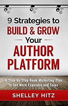 9 Strategies to BUILD and GROW Your Author Platform: A Step-by-Step Book Marketing Plan to Get More Exposure and Sales by [Shelley Hitz, Shannon Janeczek]