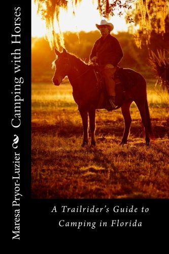 Camping with Horses: A Trail Rider's Guide to Camping in Florida