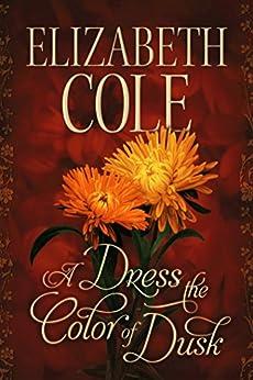 A Dress the Color of Dusk (A Regency Rhapsody Book 4) by [Elizabeth Cole]
