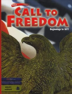 Holt Call to Freedom: Student's Edition CALL TO FREEDOM 2003 BEG-1877 Grade 07 Beginnings to 1877 2003