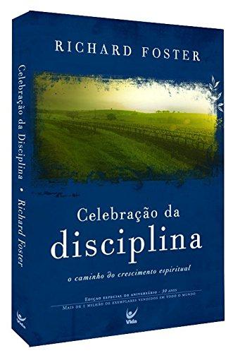 Celebração da Disciplina. O Caminho do Crescimento Espiritual