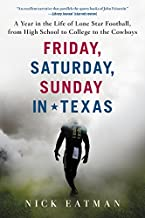 Friday Sunday in Texas: A Year in the Life of Lone Star Football Saturday from High School to College to the Cowboys