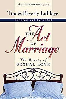 The Act of Marriage: The Beauty of Sexual Love by [Tim LaHaye]