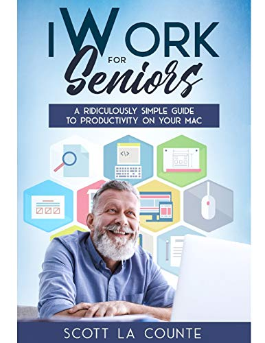 iWork For Seniors: A Ridiculously Simple Guide To Productivity On Your M