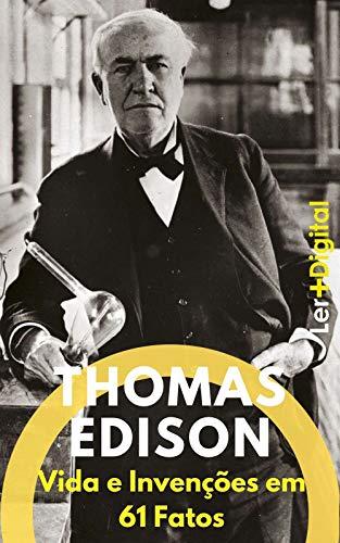 Thomas Edison: Vida e Invenções em 61 Fatos (Mentes Brilhantes Livro 2) (Portuguese Edition)