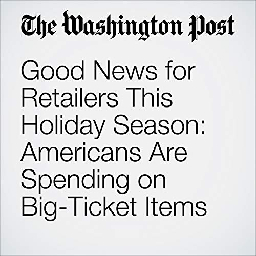 Good News for Retailers This Holiday Season: Americans Are Spending on Big-Ticket Items copertina