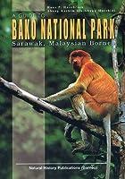 A Guide To Bako National Park: Sarawak, Malaysian Borneo 9838121142 Book Cover