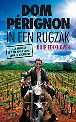 Dom Perignon in een rugzak: de wereld rond op zoek naar wijnverhalen (Dutch Edition)