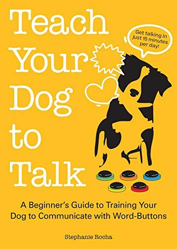 Teach Your Dog to Talk: A Beginner's Guide to Training Your Dog to Communicate with...