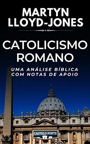 Catolicismo Romano - Uma Análise Crítica com Notas de Apoio