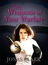 The Weapons of Your Warfare: Choosing the Right Spiritual Weapons