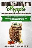 Brotbackautomaten Rezepte - Für Einsteiger & Fortgeschrittene: Backen mit dem