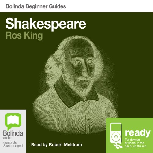 Shakespeare: Bolinda Beginner Guides                   By:                                                                                                                                 Ros King                               Narrated by:                                                                                                                                 Robert Meldrum                      Length: 7 hrs and 19 mins     Not rated yet     Overall 0.0