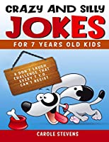 . Crazy and Silly jokes for 7 years old kids: a don't laugh challenge that every 7 y.o. can't resist