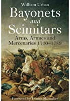 Bayonets and Scimitars: Arms, Armies and Mercenaries 1700-1789