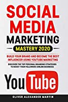 Social Media Marketing Mastery 2020: Build Your Brand and Become the Best Influencer Using YOUTUBE MARKETING. Discover the Top Personal Branding Strategies To Boost Your Followers (Online Business)